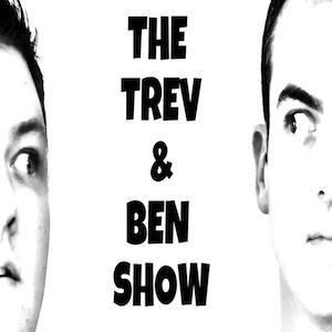 The Trev & Ben Show